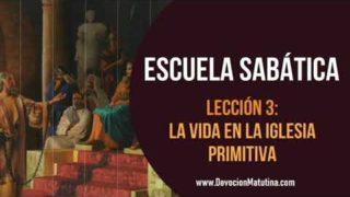 Escuela Sabática | Lección 3 | La vida en la Iglesia Primitiva | Lección semanal