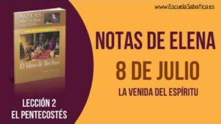 Notas de Elena | Domingo 8 de julio del 2018 | La venida del espíritu | Escuela Sabática