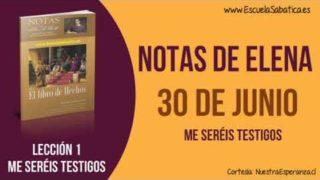 Notas de Elena | Sábado 30 de junio 2018 | Me seréis testigos | Escuela Sabática