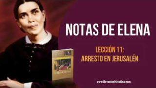 Notas de Elena – Lección 11 – Arresto en Jerusalén – Escuela Sabática Semanal