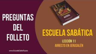 Preguntas del Folleto – Lección 11 – Arresto en Jerusalén – Escuela Sabática