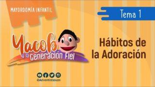 Tema 1: Los Hábitos que se desarrollan en la Adoración | Yacob y la Generacion fiel