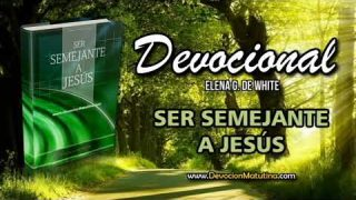 29 de noviembre | Ser Semejante a Jesús | Elena G. de White | Cuando tenemos sed de justicia, Jesús se acerca