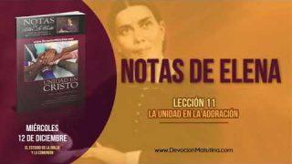 Notas de Elena | Miércoles 12 de diciembre 2018 | El estudio de la Biblia y la comunión | Escuela Sabática