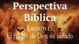 Lección 6 | El pueblo de Dios es sellado | Escuela Sabática Perspectiva Bíblica