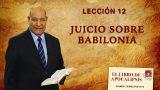 Comentario | Lección 12 | Juicio sobre Babilonia | Escuela Sabática Pr. Alejandro Bullón