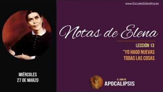 Notas de Elena | Miércoles 27 de marzo 2019 | «Un Cielo Nuevo y una Tierra Nueva | Escuela Sabática