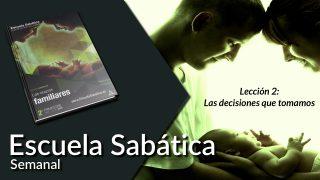 Lección  2 | Las decisiones que tomamos | Escuela Sabática Semanal