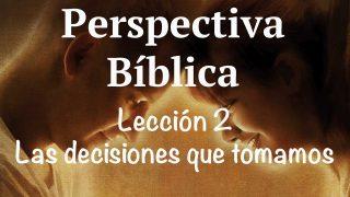 Lección 2 | Las decisiones que tomamos | Escuela Sabática Perspectiva Bíblica