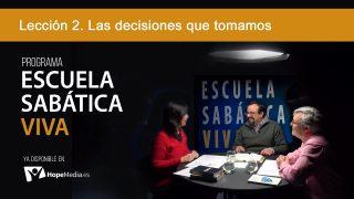 Lección 2 | Las decisiones que tomamos | Escuela Sabática Viva