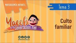 Tema 3: El hábito del culto familiar | Yacob y la Generación fiel