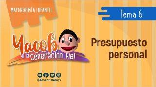 Tema 6: El buen hábito de tener un presupuesto personal | Yacob y la Generación fiel