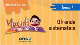 Tema 7: El buen hábito de la gratitud a Dios a través de la ofrenda sistemática | Yacob y la Generación fiel