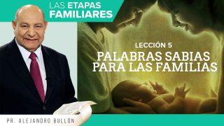 Comentario | Lección 5 | Palabras sabias para las familias | Escuela Sabática Pr. Alejandro Bullón