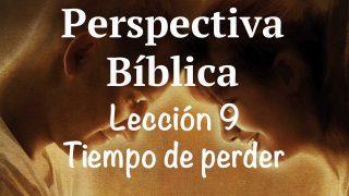 Lección 9 | Tiempo de perder | Escuela Sabática Perspectiva Bíblica