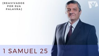 30 de Junho | Reavivados por sua Palavra | 1 Samuel 25