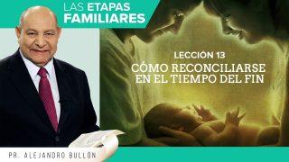 Comentario | Lección 13 | Cómo reconciliarse en el tiempo del fin | Escuela Sabática Pr. Alejandro Bullón