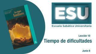 Lección 10 | Tiempo de dificultades | Escuela Sabática Universitaria