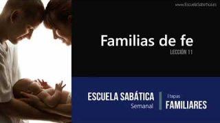 Lección 11 | Familias de Fe | Escuela Sabática Semanal
