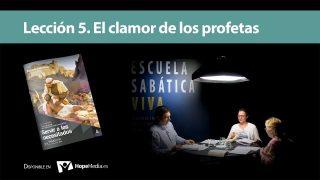 Lección 5 | El clamor de los profetas | Escuela Sabática Viva