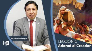 Bosquejo | Lección 6 | Adorad al Creador | Escuela Sabática Pr. Edison Choque