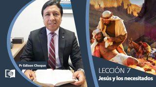 Bosquejo | Lección 7 | Jesús y los necesitados | Escuela Sabática Pr. Edison Choque