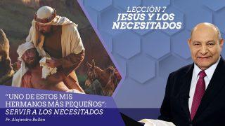Comentario | Lección 7 | Jesús y los necesitados | Escuela Sabática Pr. Alejandro Bullón