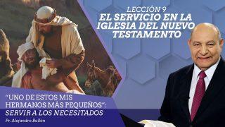 Comentario | Lección 9 | El servicio en la iglesia del Nuevo Testamento | Escuela Sabática Pr. Alejandro Bullón