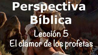 Lección 5 | El clamor de los profetas | Escuela Sabática Perspectiva Bíblica