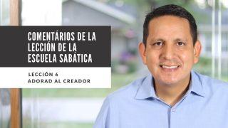 Lección 6 | Adorad al Creador | Escuela Sabática Pr. Ruben Bullón