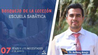 Lección 7 | Jesús y los necesitados | Escuela Sabática | Pr. Anthony Araujo