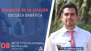 Lección 8 | Uno de estos mis hermanos más pequeños | Escuela Sabática | Pr. Anthony Araujo