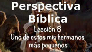 Lección 8 | Uno de estos mis hermanos más pequeños | Escuela Sabática Perspectiva Bíblica