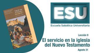 Lección 9 | El servicio en la iglesia del Nuevo Testamento | Escuela Sabática Universitaria