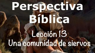 Lección 13 | Una comunidad de siervos | Escuela Sabática Perspectiva Bíblica