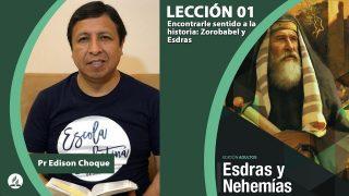 Bosquejo | Lección 1 | Encontrarle sentido a la historia: Zorobabel y Esdras | Escuela Sabática Pr. Edison Choque