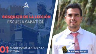 Lección 1 | Encontrarle Sentido a la Historia: Zorobabel y Esdras | Escuela Sabática Pr. Anthony Araujo