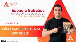 Lección 4 | Cómo Hacer Frente a la Oposición | Escuela Sabática Pr. Anthony Araujo
