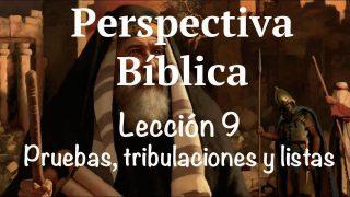 Lección 9 | Pruebas, tribulaciones y listas | Escuela Sabática Perspectiva Bíblica