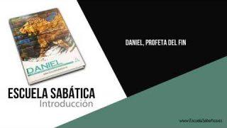 Introducción | Daniel, profeta del fin | Escuela Sabática 1er. trimestre 2020