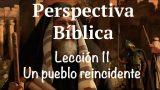 Lección 11 | Un pueblo reincidente | Escuela Sabática Perspectiva Bíblica