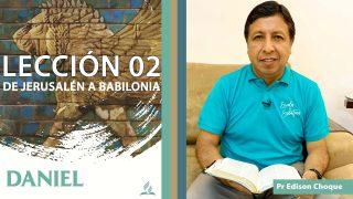 Bosquejo | Lección 2 | De Jerusalén a Babilonia | Escuela Sabática Pr. Edison Choque