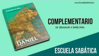 Complementario | Lección 2 | De Jerusalén a Babilonia | Escuela Sabática Semanal