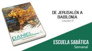 Lección 2 | De Jerusalén a Babilonia | Escuela Sabática Semanal