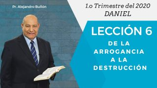 Comentario | Lección 6 | De la arrogancia a la destrucción | Escuela Sabática Pr. Alejandro Bullón