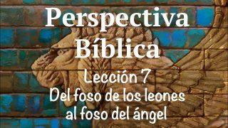 Lección 7 | Del foso de los leones al foso del ángel | Escuela Sabática Perspectiva Bíblica