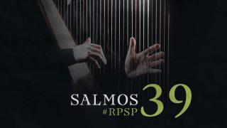 12 de marzo | Resumen: Reavivados por su Palabra | Salmos 39 | Pr. Adolfo Suarez