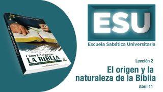 Lección 2 | El origen y la naturaleza de la Biblia | Escuela Sabática Universitaria
