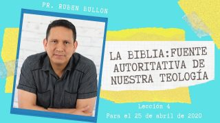 Lección 4 | La Biblia: fuente autoritativa de nuestra teología | Escuela Sabática Ruben Bullón