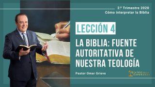Lección 4 | La Biblia: Fuente autoritativa de nuestra teología | Escuela Sabática Pastor Omar Grieve
